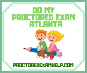 Do My Proctored exam Atlanta