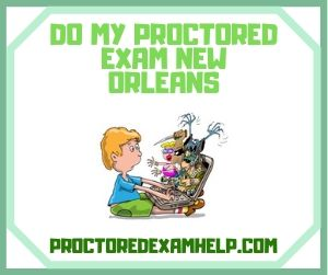 Do My Proctored exam New Orleans