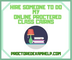 Hire Someone To Do My Online Proctered Class Cairns