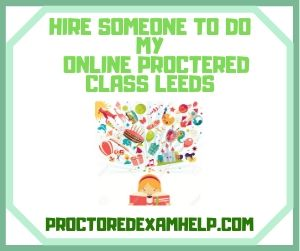 Hire Someone To Do My Online Proctered Class Leeds