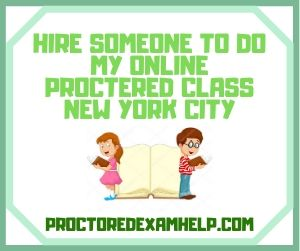 Hire Someone To Do My Online Proctered Class New York City