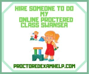 Hire Someone To Do My Online Proctered Class Swansea