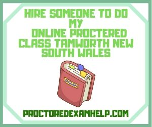 Hire Someone To Do My Online Proctered Class Tamworth New South Wales