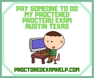 Pay Someone To Do My ProcterU Exam Austin Texas