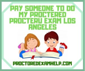 Pay Someone To Do My Proctered ProcterU Exam Los Angeles