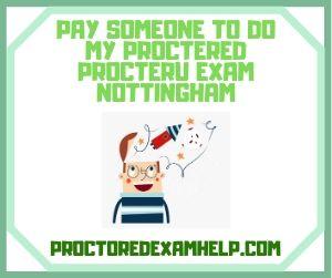 Pay Someone To DO My Proctered ProcterU Exam Nottingham