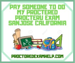 Pay Someone To Do My Proctered Exam San Jose California