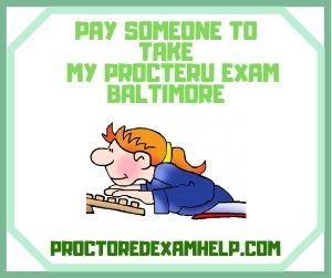 Pay Someone To Take My ProcterU Exam Baltimore