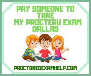 Pay Someone To Take My ProcterU Exam Dallas