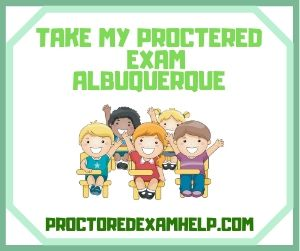 Take My Proctered Exam Albuquerque