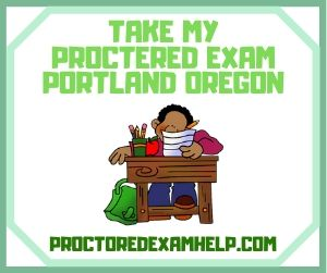 Take My Proctered Exam Portland Oregon