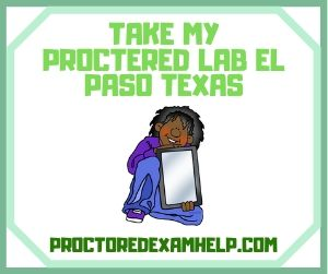 Take My Proctered Lab El Paso Texas