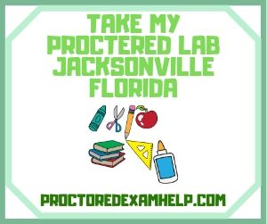 Take My Proctered Lab Jacksonville Florida