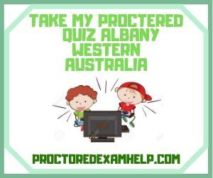 Take My Proctered Quiz Albany Western Australia
