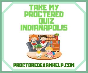 Take My Proctered Quiz Indianapolis
