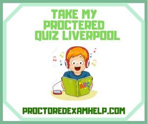 Take My Proctered Quiz Liverpool