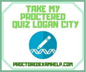 Take My Proctered Quiz Logan City