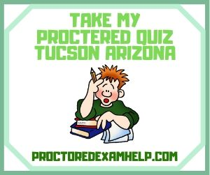 `Take My Proctered Quiz Tucson Arizona