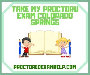 Take My Proctoru Exam Colorado Springs