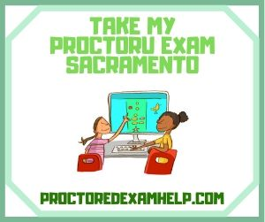 Take My Proctoru Exam Sacramento